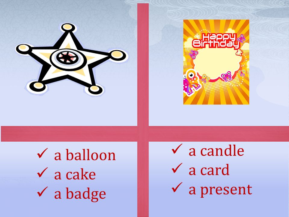 a balloon a cake a badge a candle a card a present