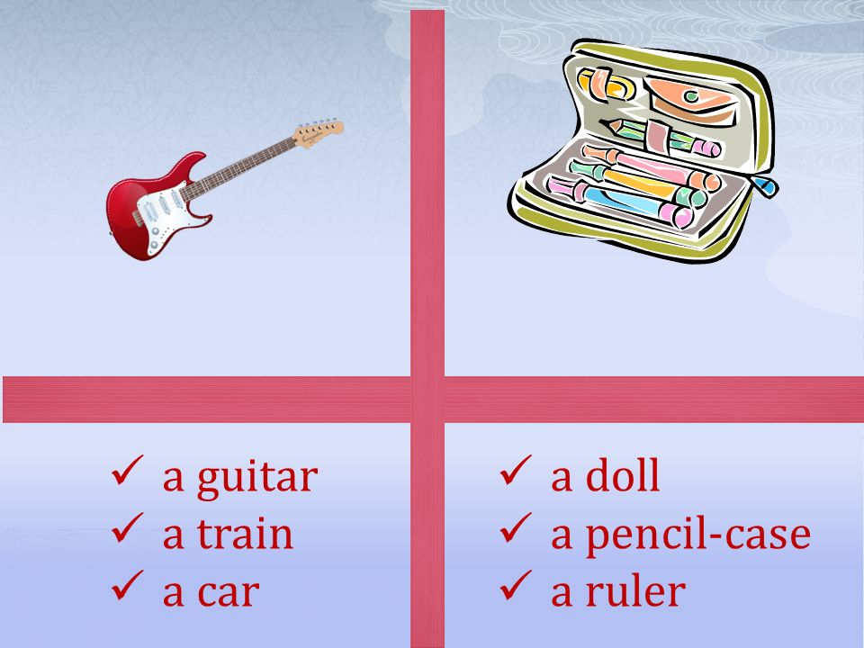 a guitar a train a car a doll a pencil-case a ruler