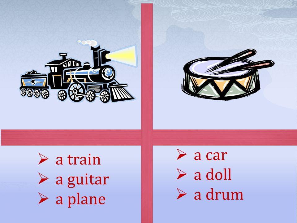  a train  a guitar  a plane  a car  a doll  a drum