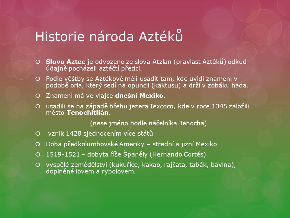 Historie národa Aztéků  Slovo Aztec je odvozeno ze slova Atzlan (pravlast Aztéků) odkud údajně pocházeli aztéčtí předci.