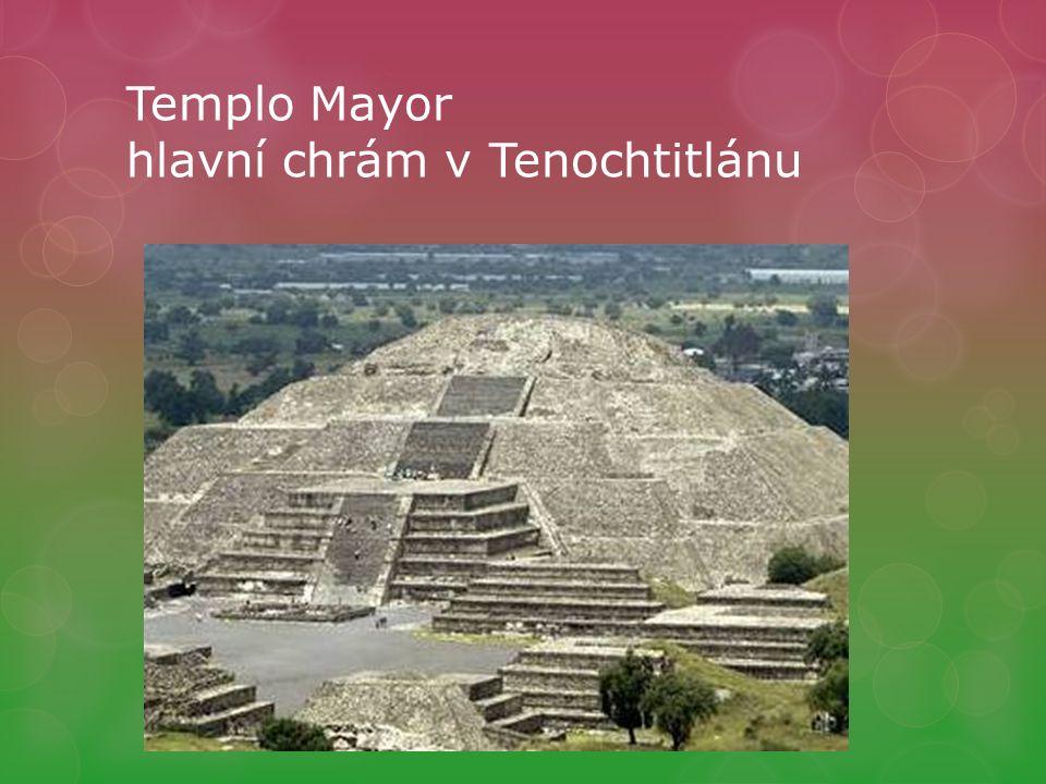 Templo Mayor hlavní chrám v Tenochtitlánu