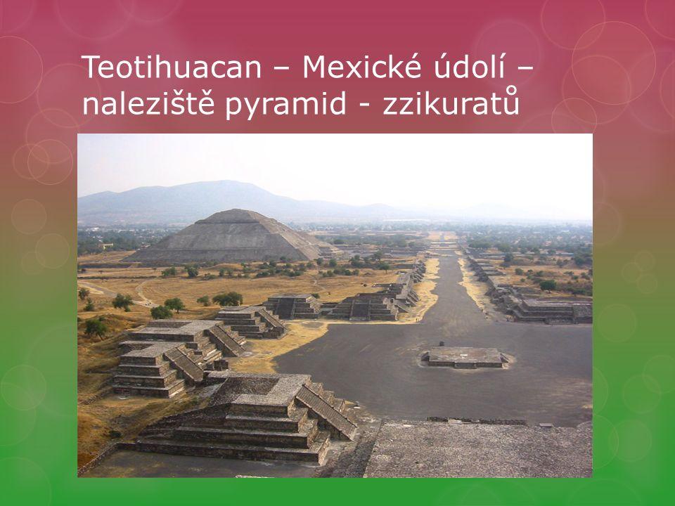 Teotihuacan – Mexické údolí – naleziště pyramid - zzikuratů