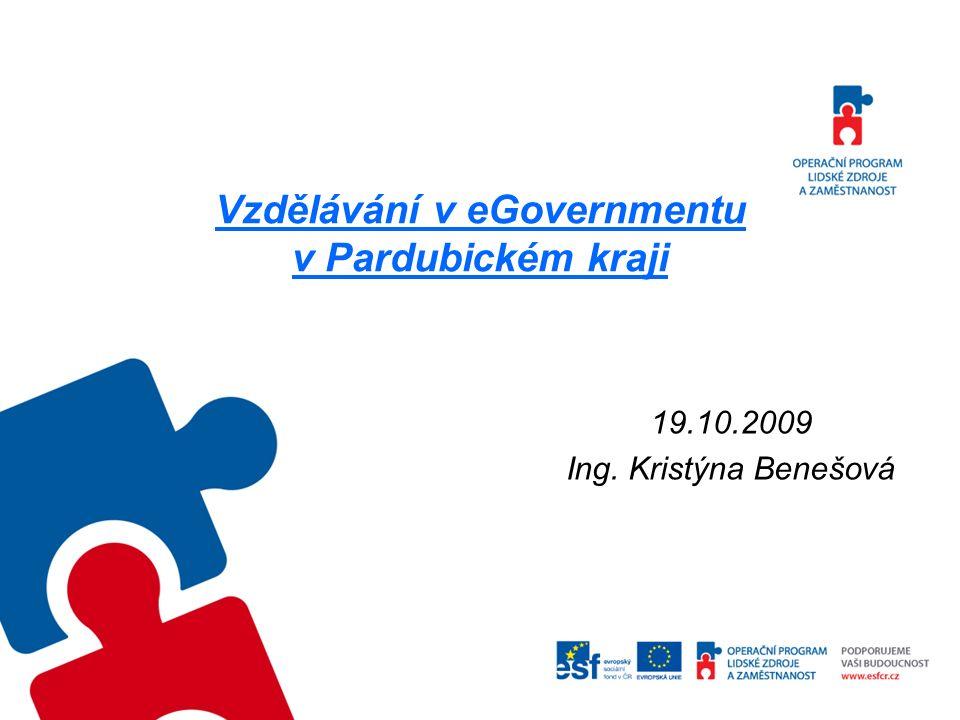 Vzdělávání v eGovernmentu v Pardubickém kraji 19.10.2009 Ing. Kristýna Benešová