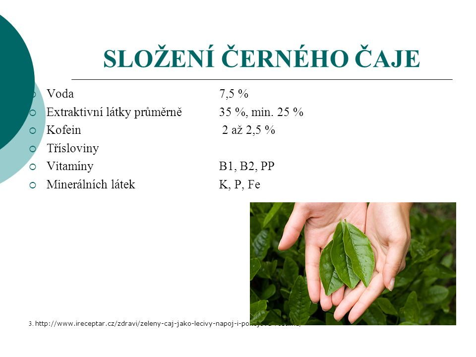 SLOŽENÍ ČERNÉHO ČAJE  Voda 7,5 %  Extraktivní látky průměrně 35 %, min.