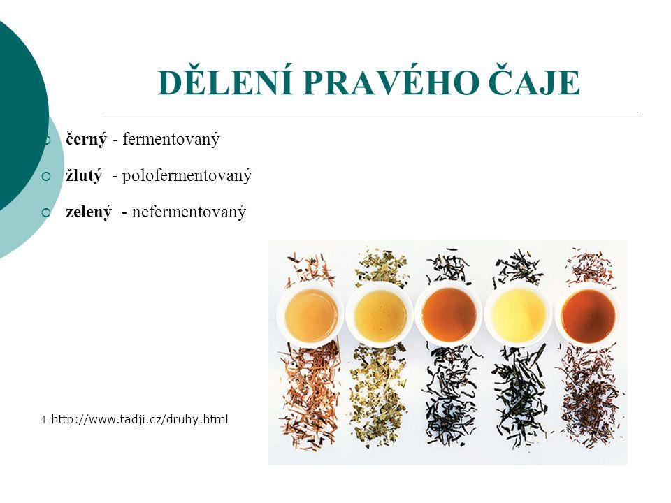 DĚLENÍ PRAVÉHO ČAJE  černý - fermentovaný  žlutý - polofermentovaný  zelený - nefermentovaný 4.