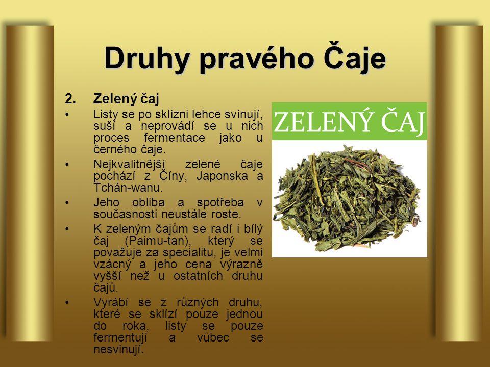 Druhy pravého Čaje 2.Zelený čaj Listy se po sklizni lehce svinují, suší a neprovádí se u nich proces fermentace jako u černého čaje.