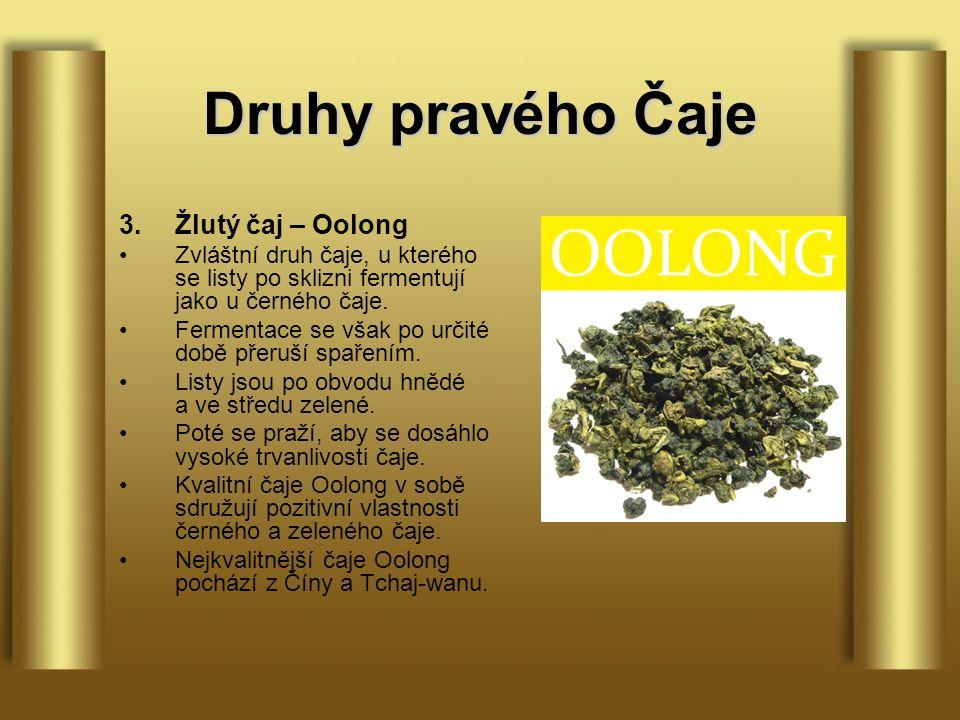 Druhy pravého Čaje 3.Žlutý čaj – Oolong Zvláštní druh čaje, u kterého se listy po sklizni fermentují jako u černého čaje.