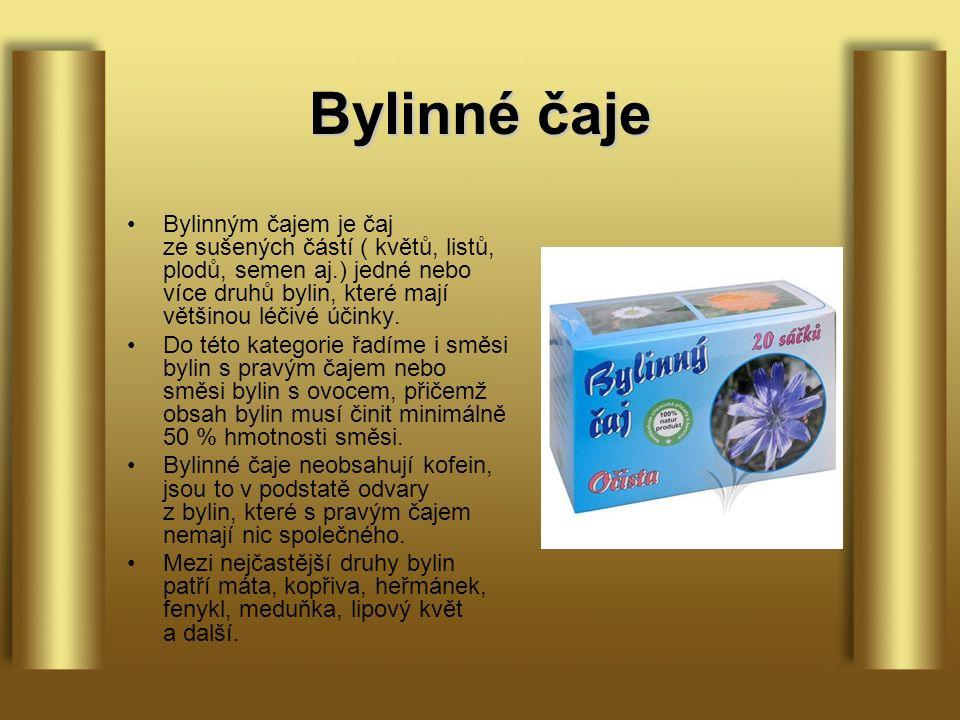 Bylinné čaje Bylinným čajem je čaj ze sušených částí ( květů, listů, plodů, semen aj.) jedné nebo více druhů bylin, které mají většinou léčivé účinky.