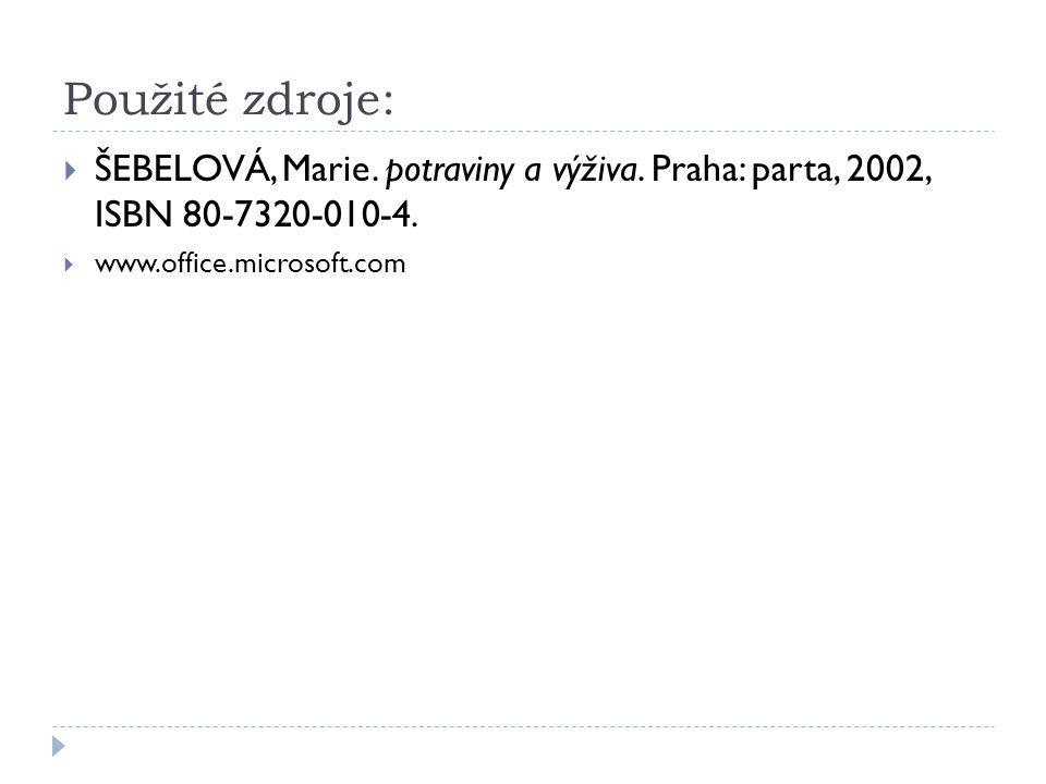 Použité zdroje:  ŠEBELOVÁ, Marie. potraviny a výživa. Praha: parta, 2002, ISBN 80-7320-010-4.  www.office.microsoft.com