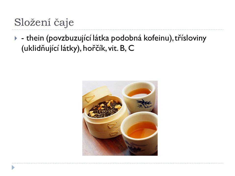 Složení čaje  - thein (povzbuzující látka podobná kofeinu), třísloviny (uklidňující látky), hořčík, vit.