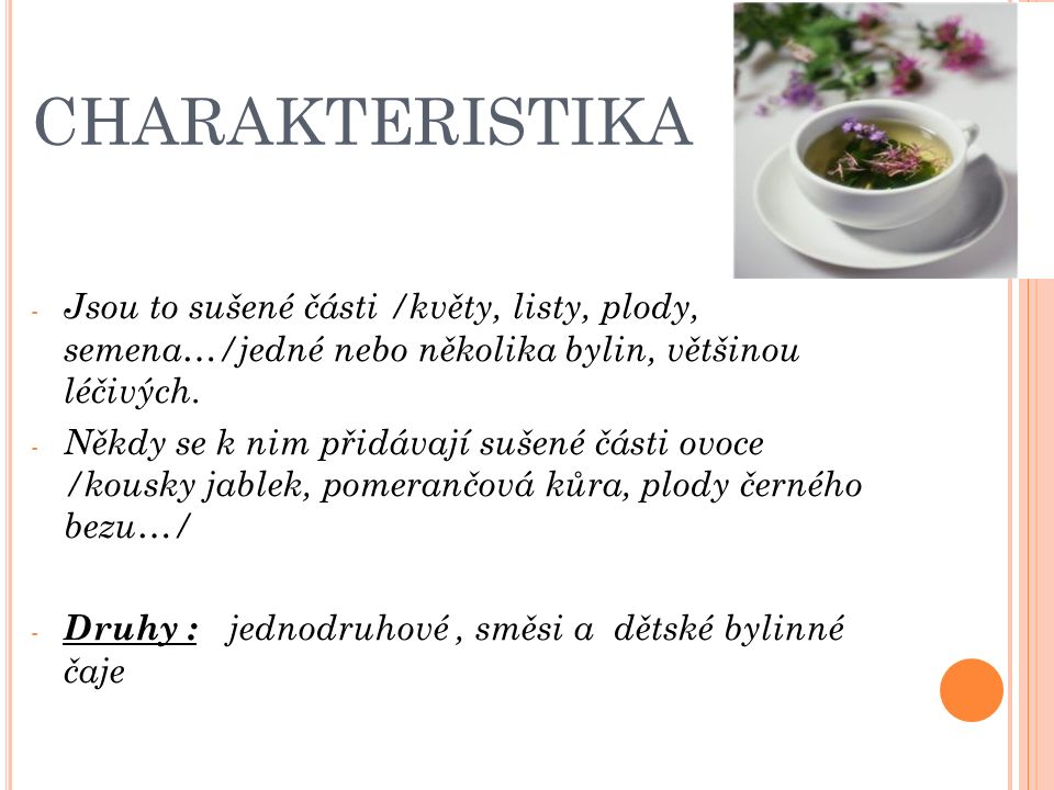 CHARAKTERISTIKA - Jsou to sušené části /květy, listy, plody, semena…/jedné nebo několika bylin, většinou léčivých.