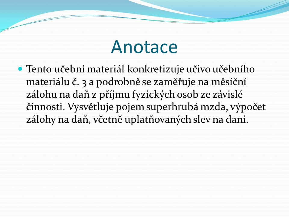 Anotace Tento učební materiál konkretizuje učivo učebního materiálu č. 3 a podrobně se zaměřuje na měsíční zálohu na daň z příjmu fyzických osob ze zá