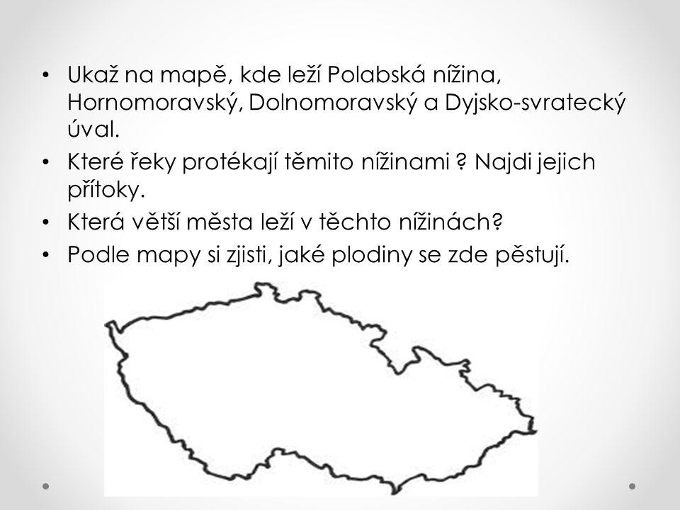 Ukaž na mapě, kde leží Polabská nížina, Hornomoravský, Dolnomoravský a Dyjsko-svratecký úval.