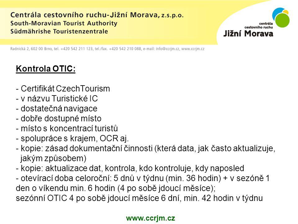 Kontrola OTIC: - Certifikát CzechTourism - v názvu Turistické IC - dostatečná navigace - dobře dostupné místo - místo s koncentrací turistů - spolupráce s krajem, OCR aj.
