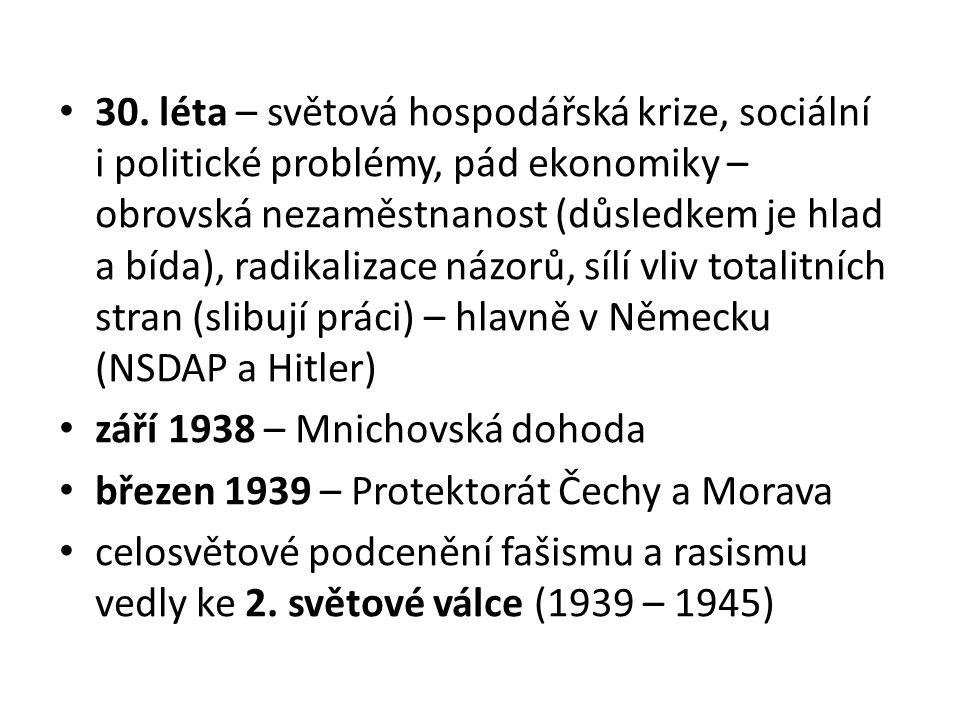 30. léta – světová hospodářská krize, sociální i politické problémy, pád ekonomiky – obrovská nezaměstnanost (důsledkem je hlad a bída), radikalizace