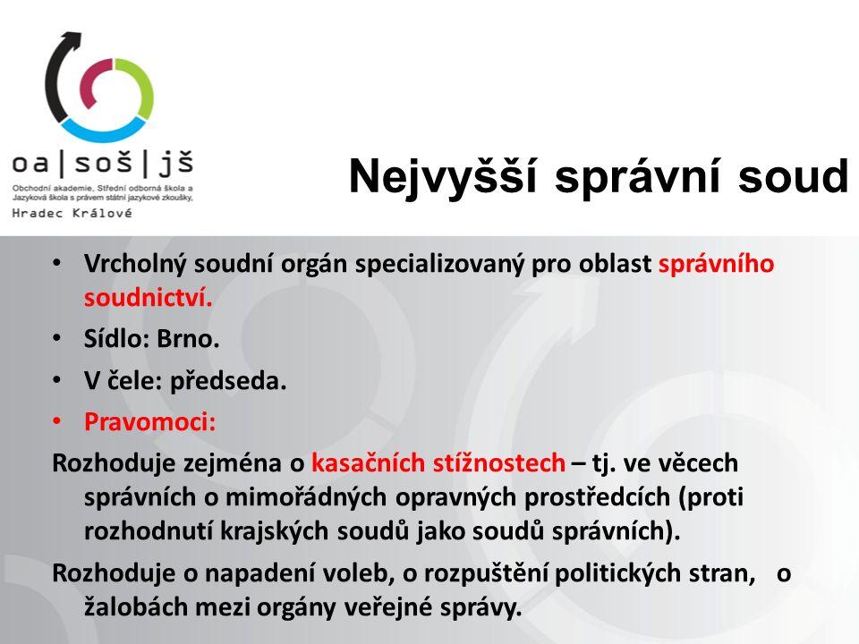 Nejvyšší správní soud Vrcholný soudní orgán specializovaný pro oblast správního soudnictví. Sídlo: Brno. V čele: předseda. Pravomoci: Rozhoduje zejmén