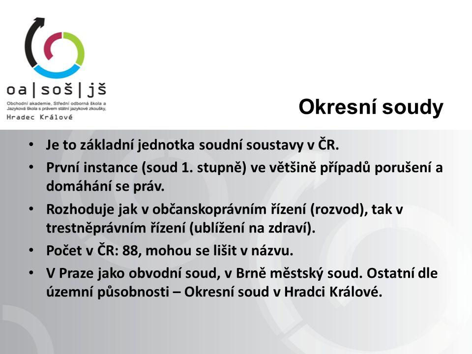 Okresní soudy Je to základní jednotka soudní soustavy v ČR.