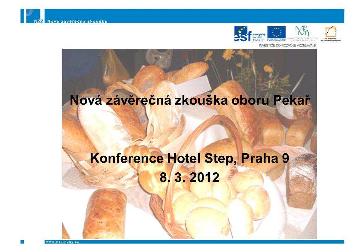 Nová závěrečná zkouška oboru Pekař Konference Hotel Step, Praha 9 8. 3. 2012