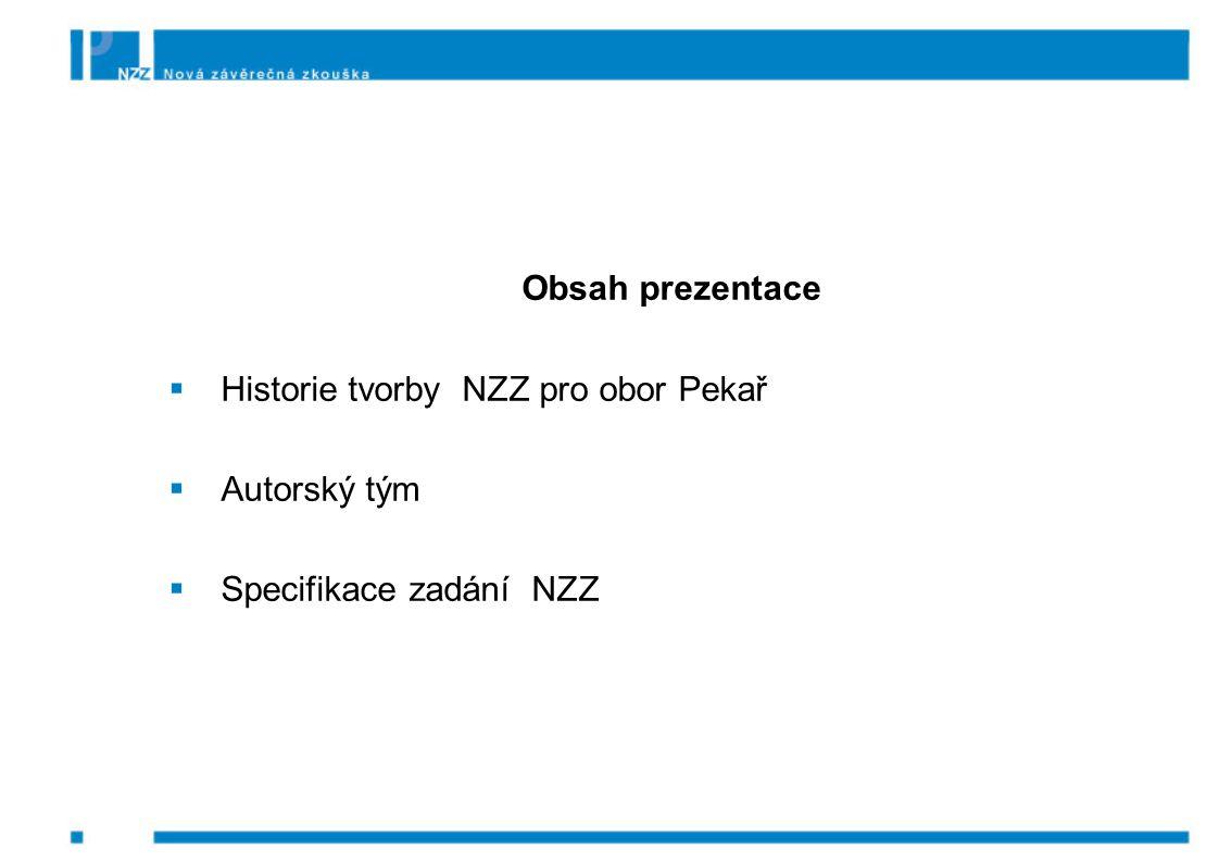 Obsah prezentace  Historie tvorby NZZ pro obor Pekař  Autorský tým  Specifikace zadání NZZ