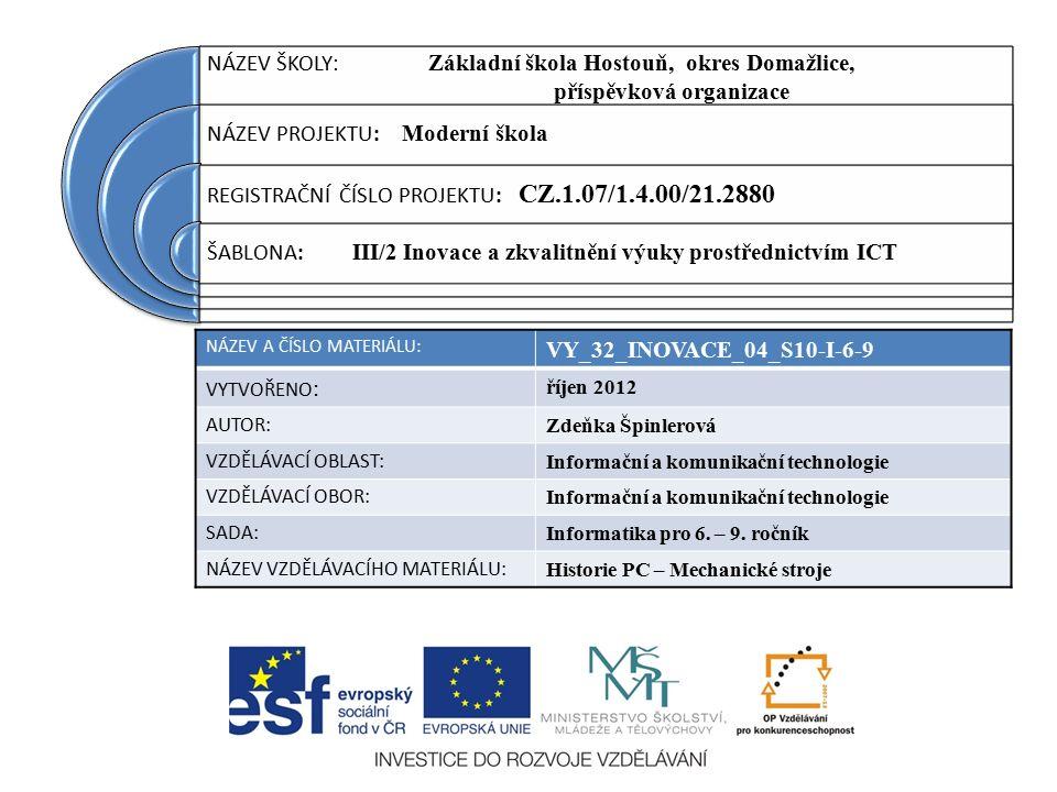 NÁZEV ŠKOLY : Základní škola Hostouň, okres Domažlice, příspěvková organizace NÁZEV PROJEKTU: Moderní škola REGISTRAČNÍ ČÍSLO PROJEKTU: CZ.1.07/1.4.00/21.2880 ŠABLONA: III/2 Inovace a zkvalitnění výuky prostřednictvím ICT NÁZEV A ČÍSLO MATERIÁLU: VY_32_INOVACE_04_S10-I-6-9 VYTVOŘENO : říjen 2012 AUTOR: Zdeňka Špinlerová VZDĚLÁVACÍ OBLAST: Informační a komunikační technologie VZDĚLÁVACÍ OBOR: Informační a komunikační technologie SADA: Informatika pro 6.