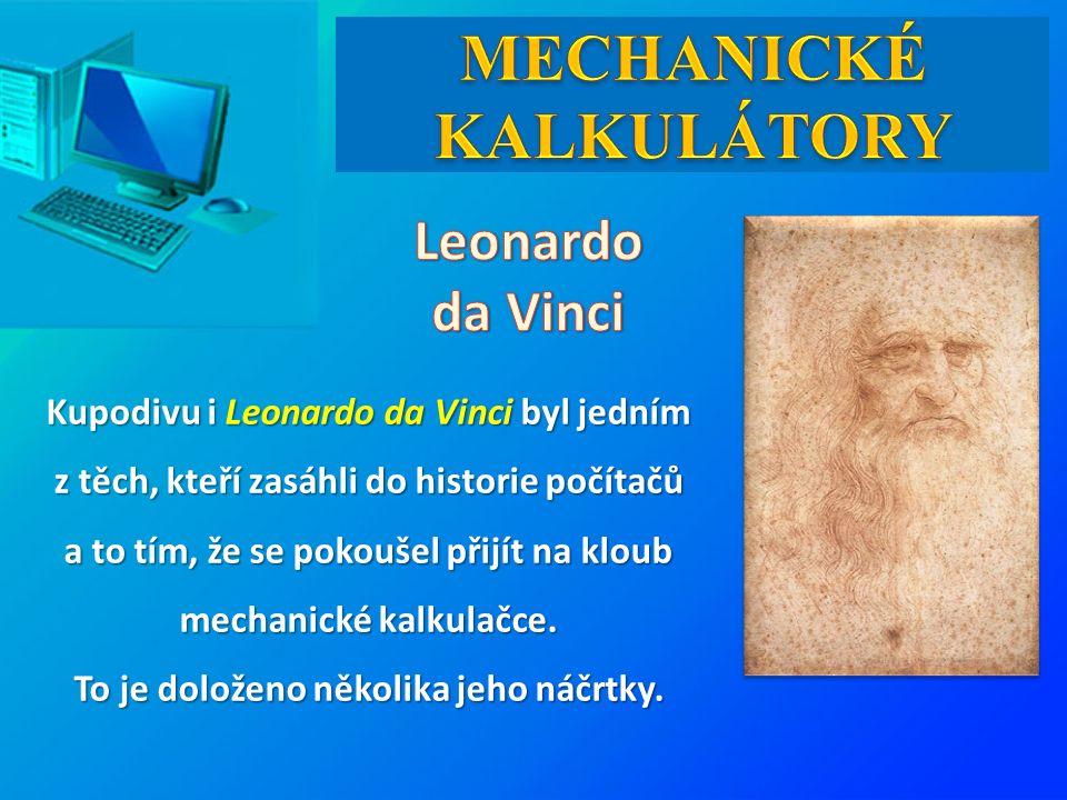 Kupodivu i Leonardo da Vinci byl jedním z těch, kteří zasáhli do historie počítačů a to tím, že se pokoušel přijít na kloub mechanické kalkulačce.