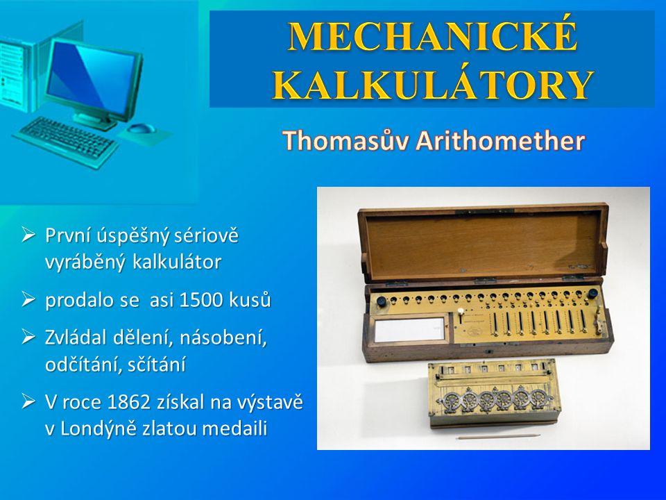  První úspěšný sériově vyráběný kalkulátor  prodalo se asi 1500 kusů  Zvládal dělení, násobení, odčítání, sčítání  V roce 1862 získal na výstavě v Londýně zlatou medaili