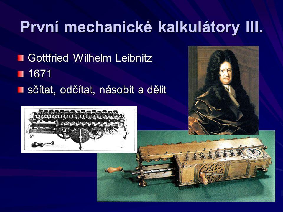 První mechanické kalkulátory III. Gottfried Wilhelm Leibnitz 1671 sčítat, odčítat, násobit a dělit