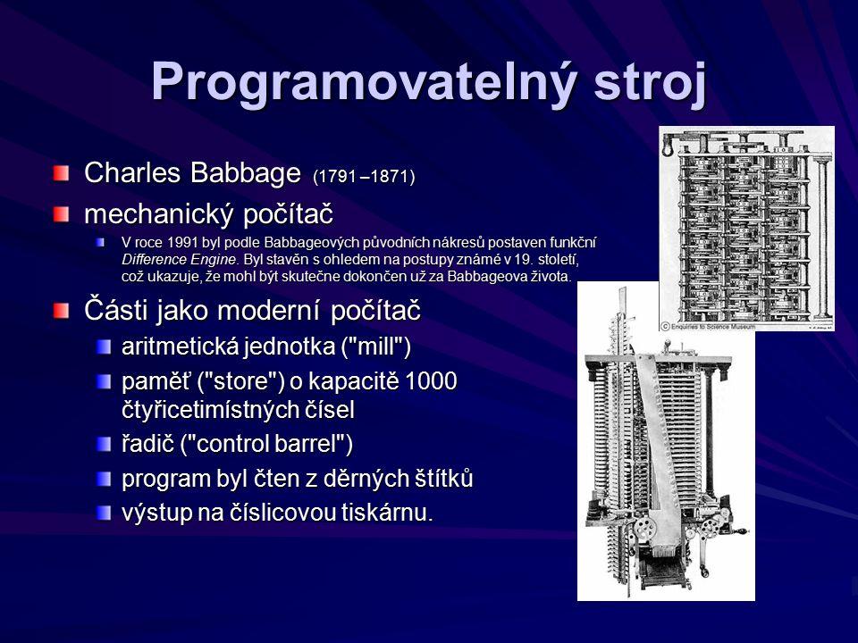 Programovatelný stroj Charles Babbage (1791 –1871) mechanický počítač V roce 1991 byl podle Babbageových původních nákresů postaven funkční Difference Engine.
