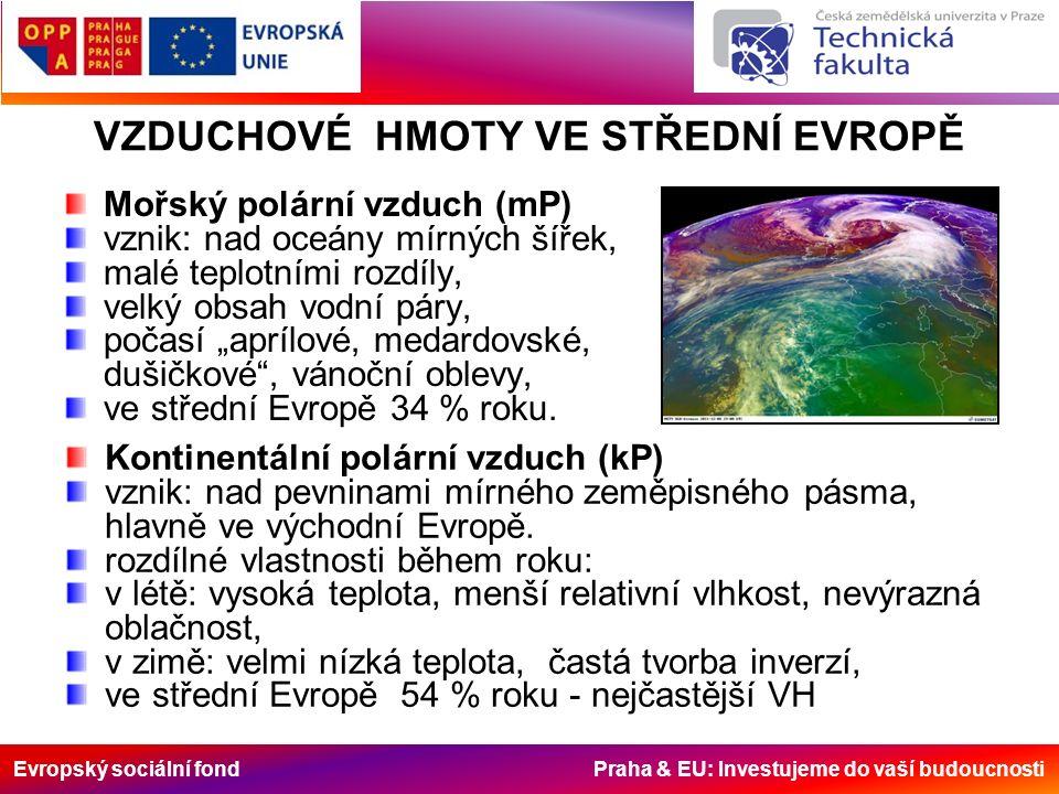 """Evropský sociální fond Praha & EU: Investujeme do vaší budoucnosti Mořský polární vzduch (mP) vznik: nad oceány mírných šířek, malé teplotními rozdíly, velký obsah vodní páry, počasí """"aprílové, medardovské, dušičkové , vánoční oblevy, ve střední Evropě 34 % roku."""