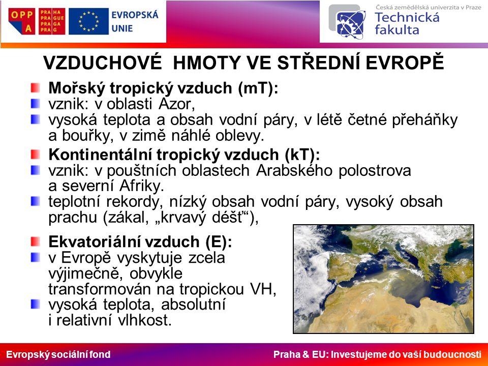 Evropský sociální fond Praha & EU: Investujeme do vaší budoucnosti Mořský tropický vzduch (mT): vznik: v oblasti Azor, vysoká teplota a obsah vodní páry, v létě četné přeháňky a bouřky, v zimě náhlé oblevy.