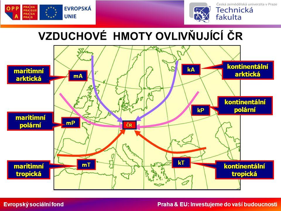 Evropský sociální fond Praha & EU: Investujeme do vaší budoucnosti VZDUCHOVÉ HMOTY OVLIVŇUJÍCÍ ČR maritimníarktická maritimnípolární maritimnítropická