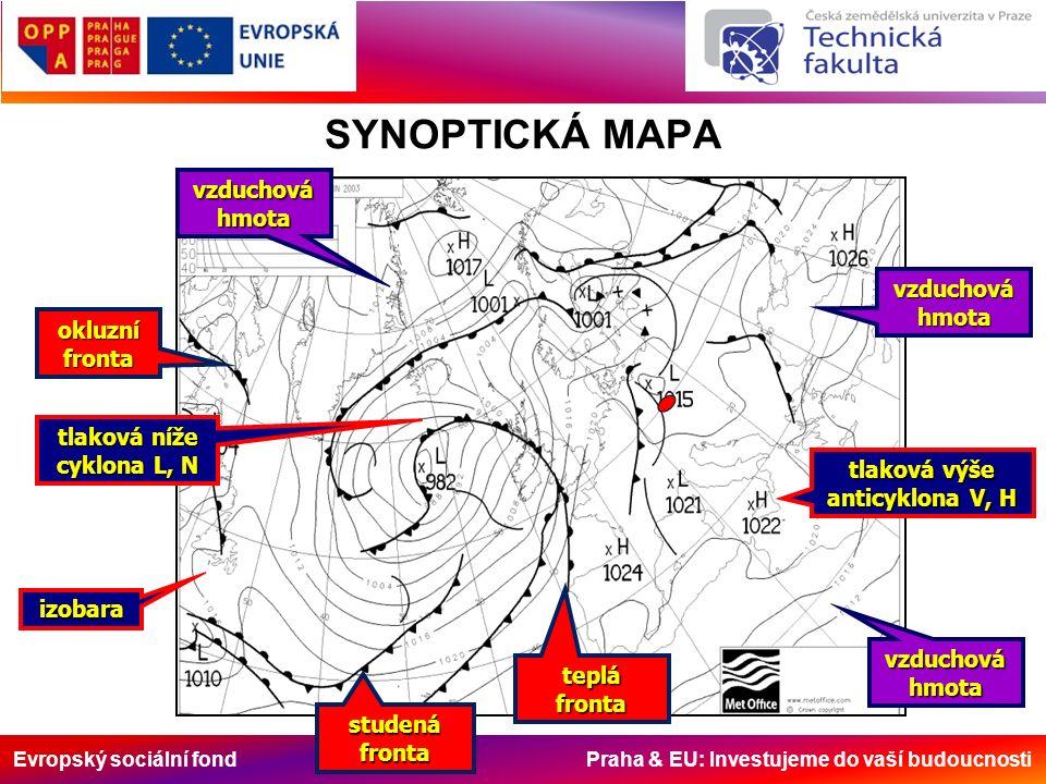 Evropský sociální fond Praha & EU: Investujeme do vaší budoucnosti SYNOPTICKÁ MAPA vzduchová hmota tlaková výše anticyklona V, H tlaková níže cyklona