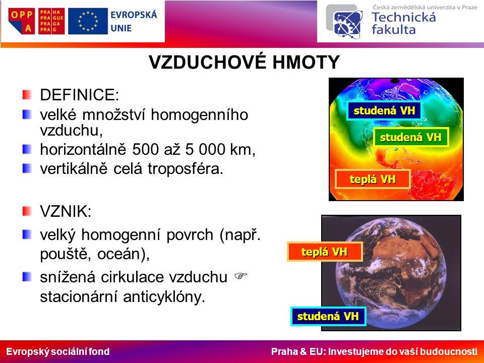 Evropský sociální fond Praha & EU: Investujeme do vaší budoucnosti VZDUCHOVÉ HMOTY DEFINICE: velké množství homogenního vzduchu, horizontálně 500 až 5 000 km, vertikálně celá troposféra.
