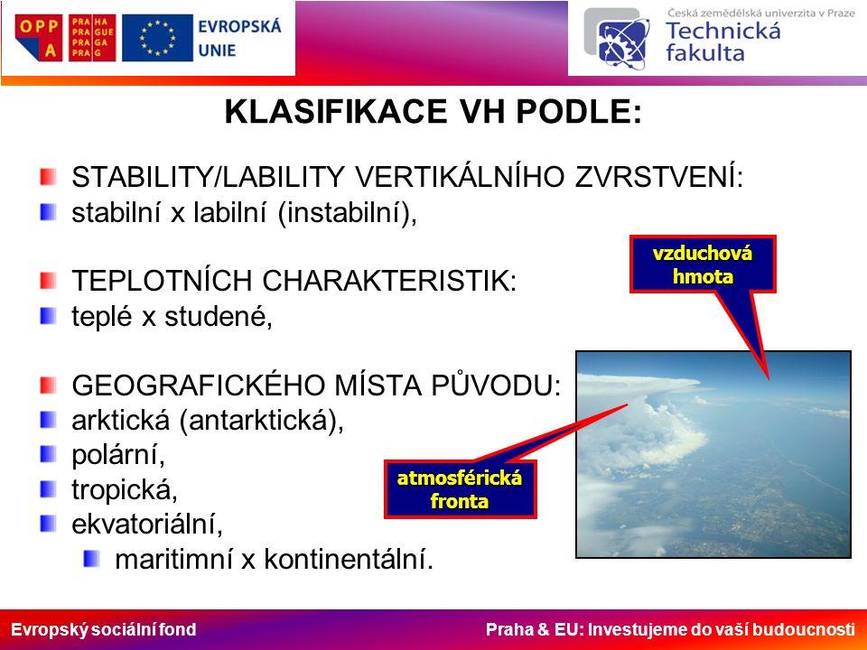 Evropský sociální fond Praha & EU: Investujeme do vaší budoucnosti KLASIFIKACE VH PODLE: STABILITY/LABILITY VERTIKÁLNÍHO ZVRSTVENÍ: stabilní x labilní (instabilní), TEPLOTNÍCH CHARAKTERISTIK: teplé x studené, GEOGRAFICKÉHO MÍSTA PŮVODU: arktická (antarktická), polární, tropická, ekvatoriální, maritimní x kontinentální.