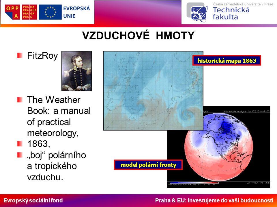 """Evropský sociální fond Praha & EU: Investujeme do vaší budoucnosti VZDUCHOVÉ HMOTY FitzRoy The Weather Book: a manual of practical meteorology, 1863, """"boj polárního a tropického vzduchu."""