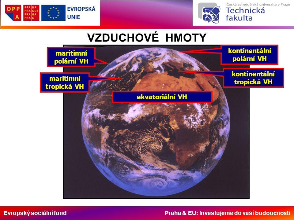 Evropský sociální fond Praha & EU: Investujeme do vaší budoucnosti VZDUCHOVÉ HMOTY maritimní polární VH maritimní tropická VH kontinentální polární VH kontinentální tropická VH ekvatoriální VH