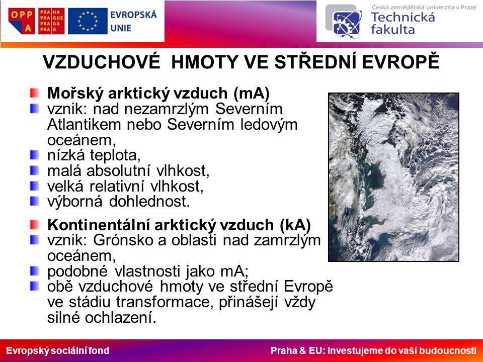 Evropský sociální fond Praha & EU: Investujeme do vaší budoucnosti Mořský arktický vzduch (mA) vznik: nad nezamrzlým Severním Atlantikem nebo Severním ledovým oceánem, nízká teplota, malá absolutní vlhkost, velká relativní vlhkost, výborná dohlednost.