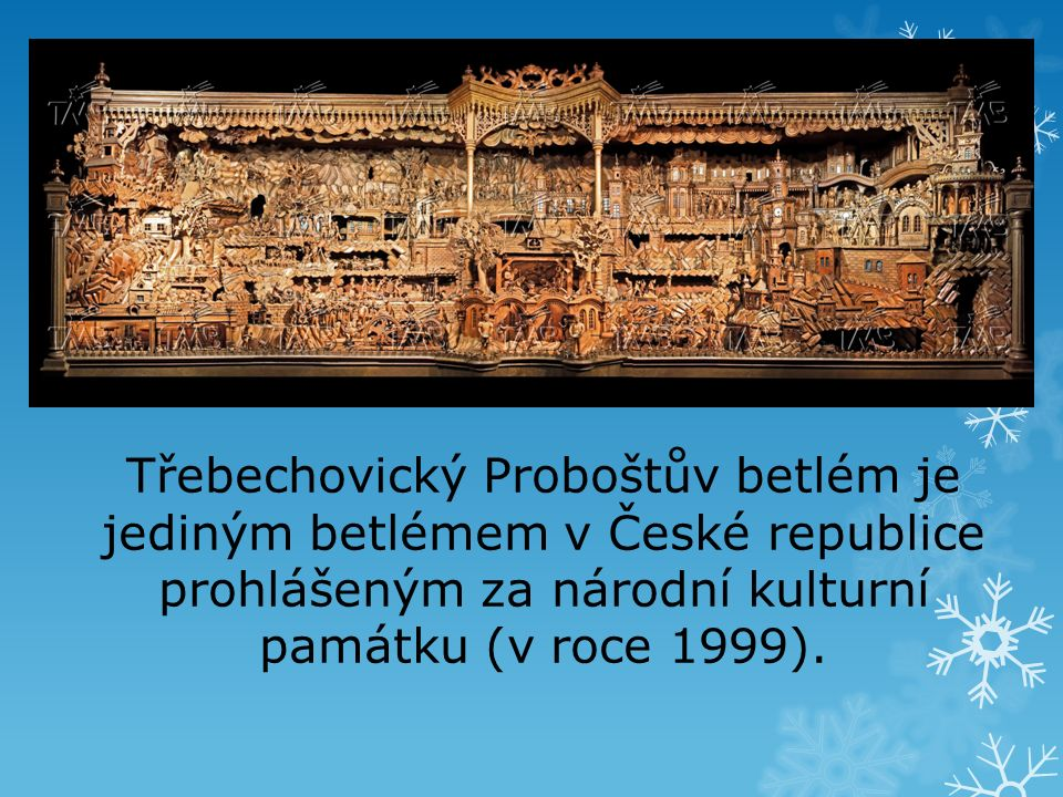 Třebechovický Proboštův betlém je jediným betlémem v České republice prohlášeným za národní kulturní památku (v roce 1999).