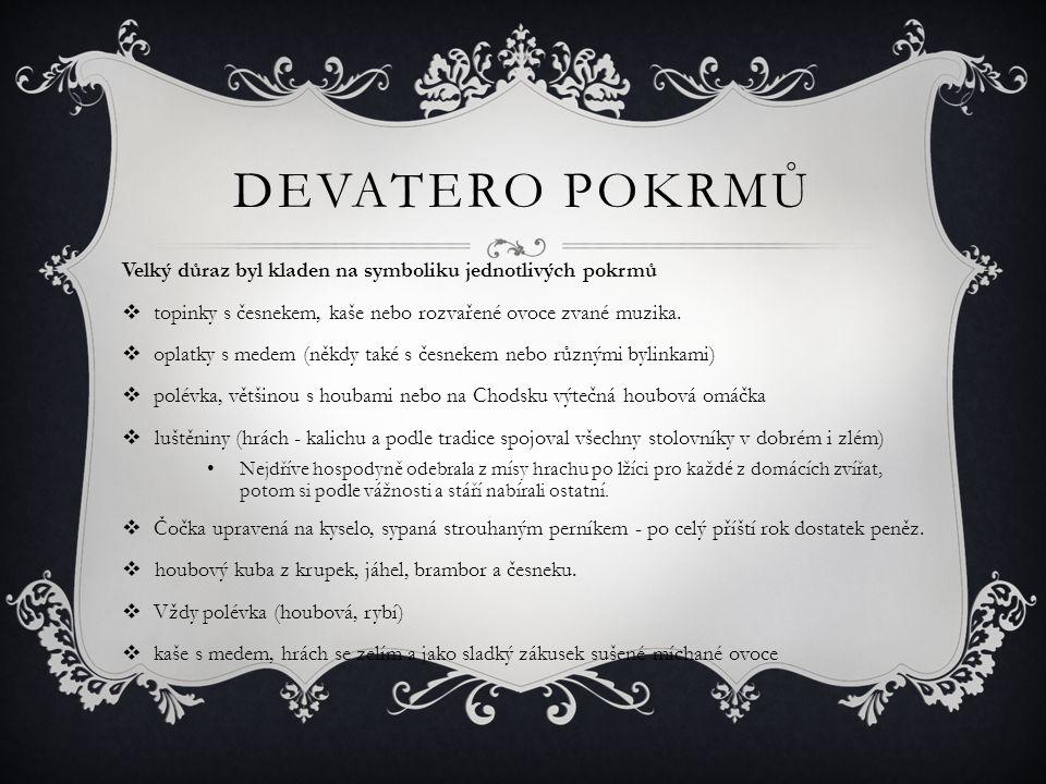DEVATERO POKRMŮ Velký důraz byl kladen na symboliku jednotlivých pokrmů  topinky s česnekem, kaše nebo rozvařené ovoce zvané muzika.  oplatky s mede