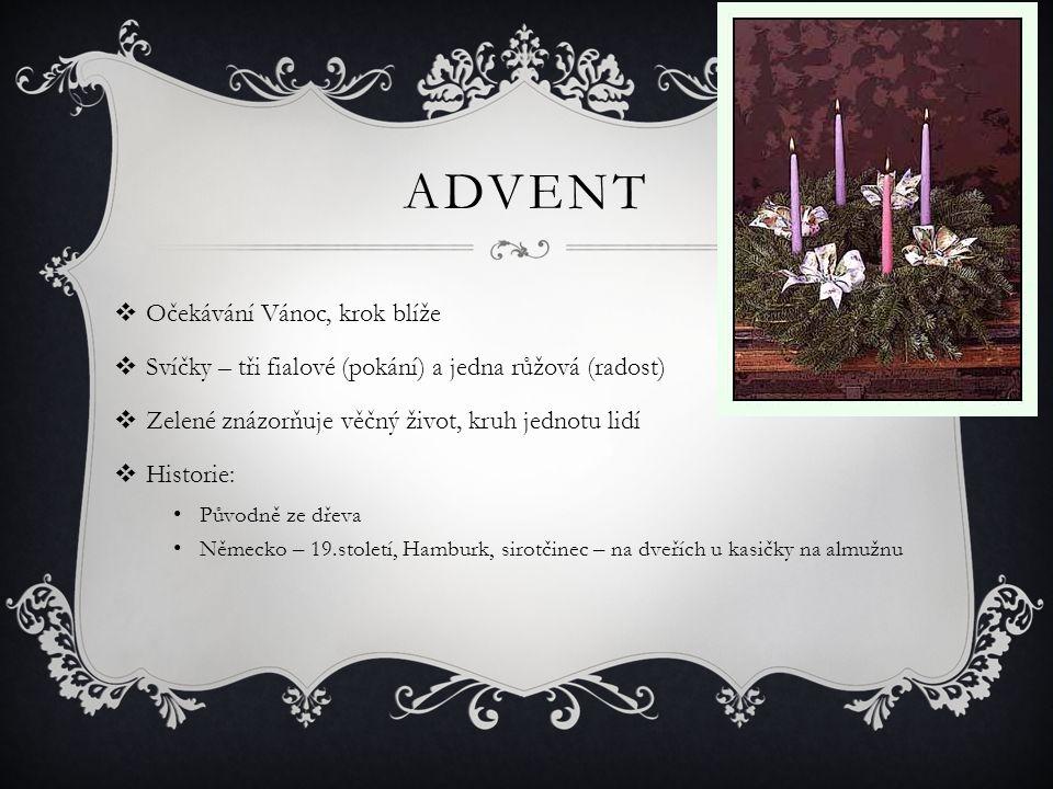 ADVENT  Očekávání Vánoc, krok blíže  Svíčky – tři fialové (pokání) a jedna růžová (radost)  Zelené znázorňuje věčný život, kruh jednotu lidí  Hist