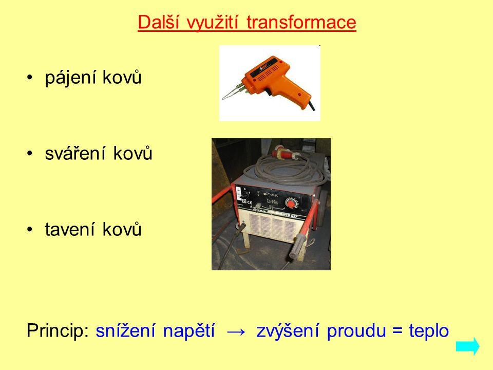 Další využití transformace pájení kovů sváření kovů tavení kovů Princip: snížení napětí → zvýšení proudu = teplo