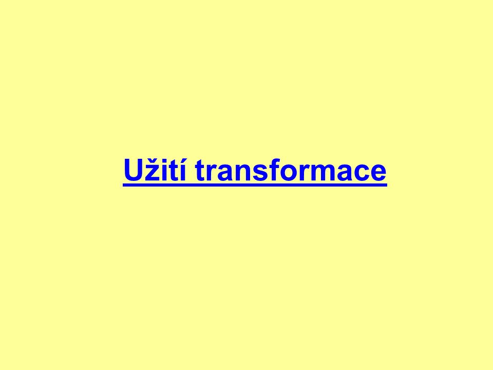 Užití transformace