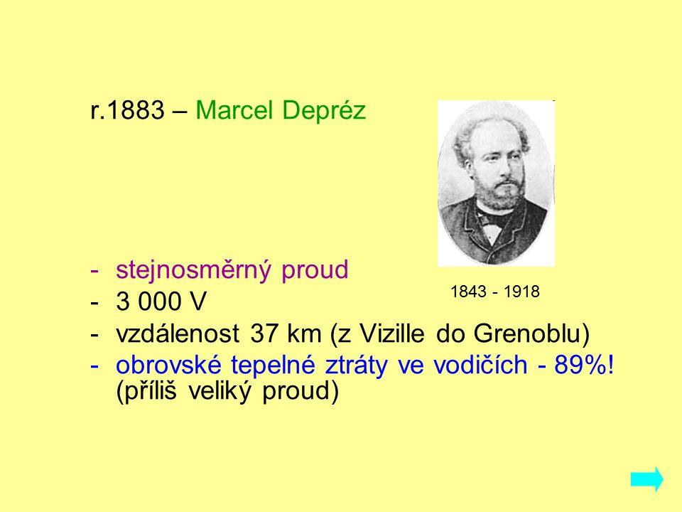 r.1883 – Marcel Depréz -stejnosměrný proud -3 000 V -vzdálenost 37 km (z Vizille do Grenoblu) -obrovské tepelné ztráty ve vodičích - 89%! (příliš veli
