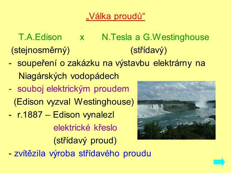 """""""Válka proudů"""" T.A.Edison x N.Tesla a G.Westinghouse (stejnosměrný) (střídavý) -soupeření o zakázku na výstavbu elektrárny na Niagárských vodopádech -"""