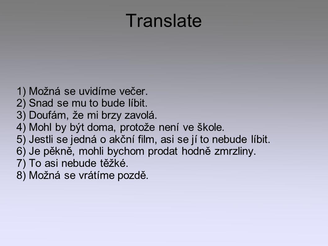 Translate 1) Možná se uvidíme večer. 2) Snad se mu to bude líbit.