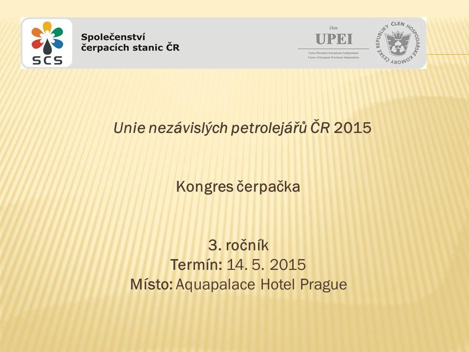 Unie nezávislých petrolejářů ČR 2015 Kongres čerpačka 3. ročník Termín: 14. 5. 2015 Místo: Aquapalace Hotel Prague