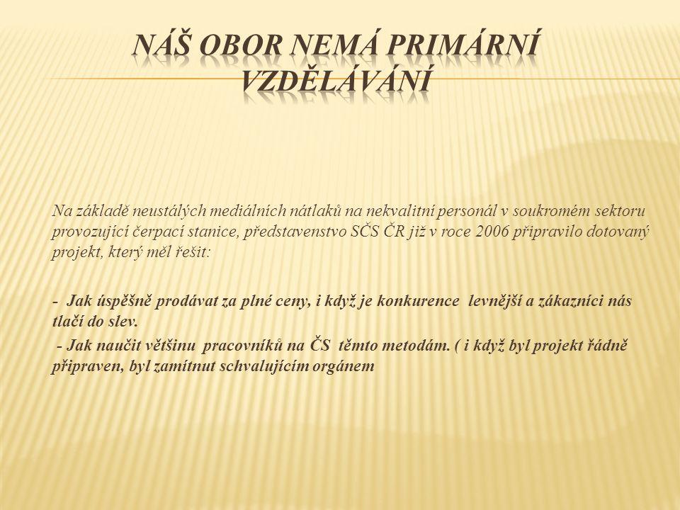 Na základě neustálých mediálních nátlaků na nekvalitní personál v soukromém sektoru provozující čerpací stanice, představenstvo SČS ČR již v roce 2006