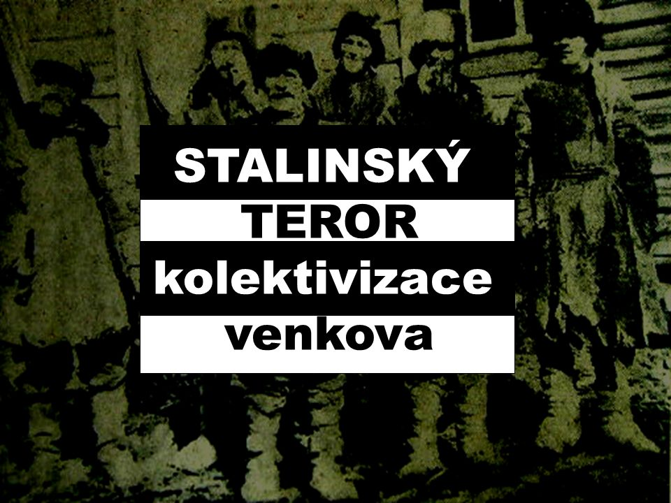 STALINSKÝ TEROR kolektivizace venkova