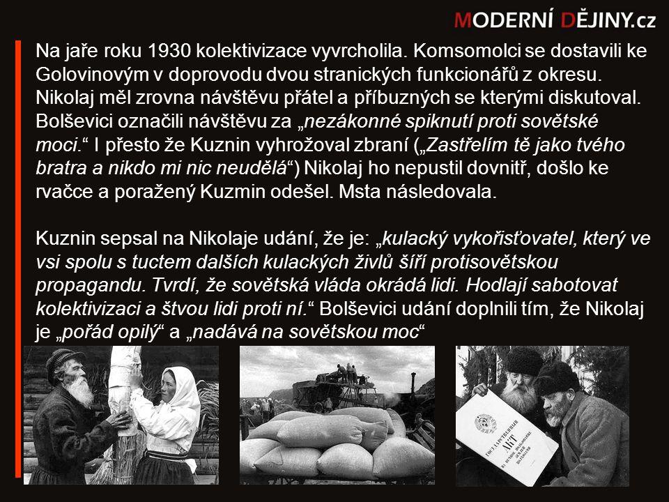 Na jaře roku 1930 kolektivizace vyvrcholila. Komsomolci se dostavili ke Golovinovým v doprovodu dvou stranických funkcionářů z okresu. Nikolaj měl zro