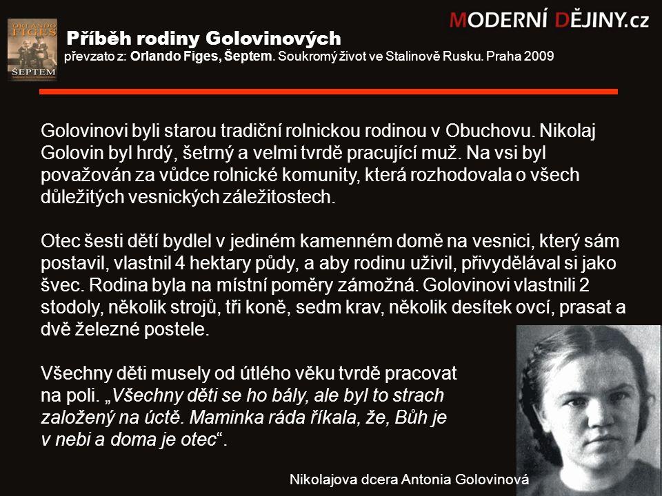 Golovinovi byli starou tradiční rolnickou rodinou v Obuchovu. Nikolaj Golovin byl hrdý, šetrný a velmi tvrdě pracující muž. Na vsi byl považován za vů